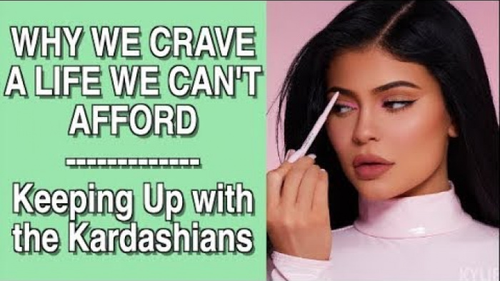 WHY WE CRAVE A LIFE WE CAN'T AFFORD? || KEEPING UP WITH THE KARDASHIANS
